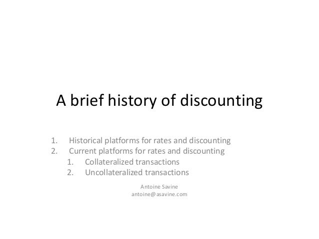 A brief history of discounting 1. Historical platforms for rates and discounting 2. Current platforms for rates and discou...