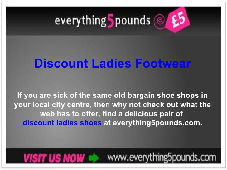 Discount Ladies Footwear If you are sick of the same old bargain shoe shops in your local city centre, then why not check ...