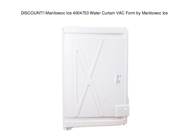 Manitowoc Ice 4004753 Water Curtain VAC Form