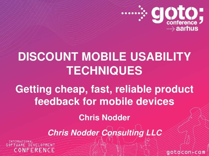 DISCOUNT MOBILE USABILITY      TECHNIQUESGetting cheap, fast, reliable product   feedback for mobile devices             C...