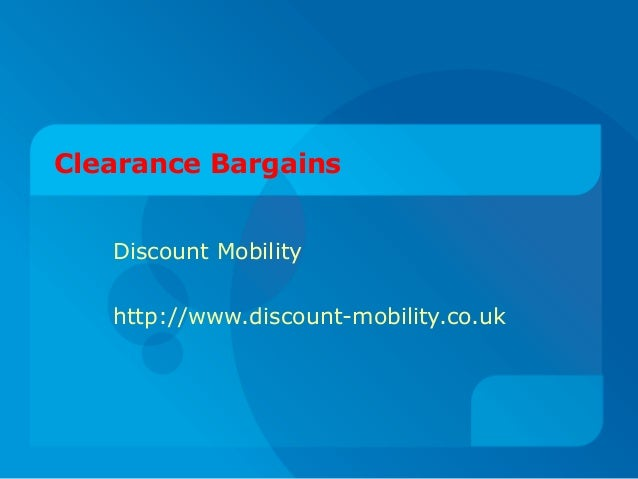 Clearance Bargains Discount Mobility http://www.discount-mobility.co.uk