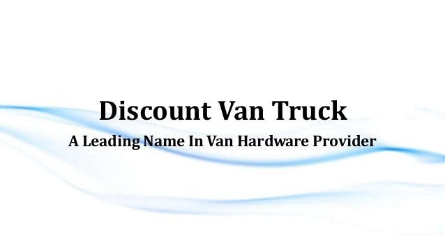 Discount Van Truck A Leading Name In Van Hardware Provider