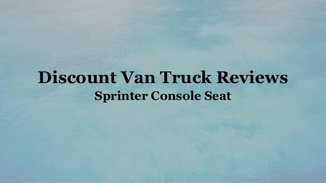 Discount Van Truck Reviews Sprinter Console Seat