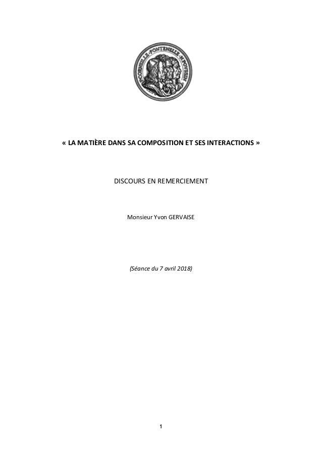 1 « LA MATIÈRE DANS SA COMPOSITION ET SES INTERACTIONS » DISCOURS EN REMERCIEMENT Monsieur Yvon GERVAISE (Séance du 7 avri...