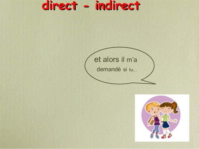 direct - indirectdirect - indirect et alors il m'a demandé si tu...