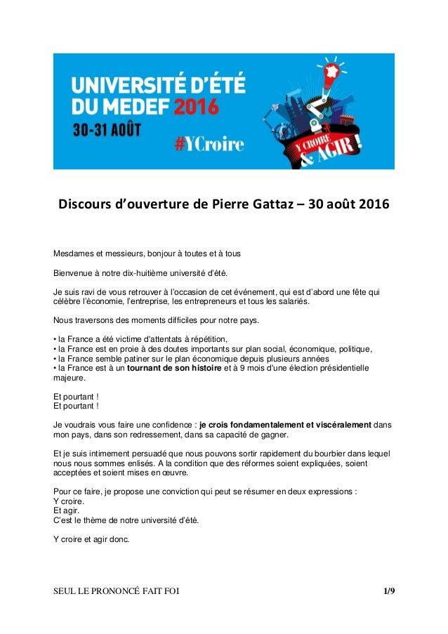 SEUL LE PRONONCÉ FAIT FOI 1/9 Discours d'ouverture de Pierre Gattaz – 30 août 2016 Mesdames et messieurs, bonjour à toutes...