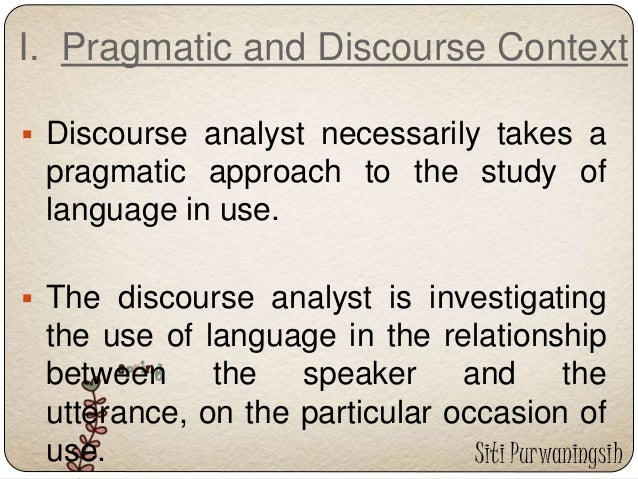 discourse analysis features of context Discourse analysis of spoken interaction requires transcription  verbal  phenomenon such as coughs and sighs, turn taking and other features of context  which.