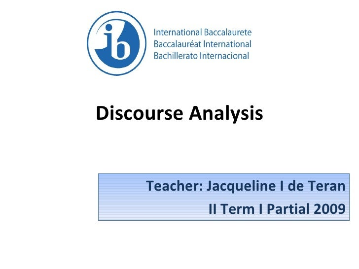 Discourse Analysis Teacher: Jacqueline I de Teran II Term I Partial 2009