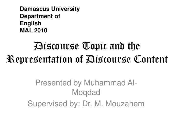 Damascus University  Department of  English  MAL 2010     Discourse Topic and theRepresentation of Discourse Content      ...