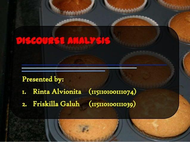 DISCOURSE ANALYSIS Presented by: 1. Rinta Alvionita (115110100111074) 2. Friskilla Galuh   (115110100111039)