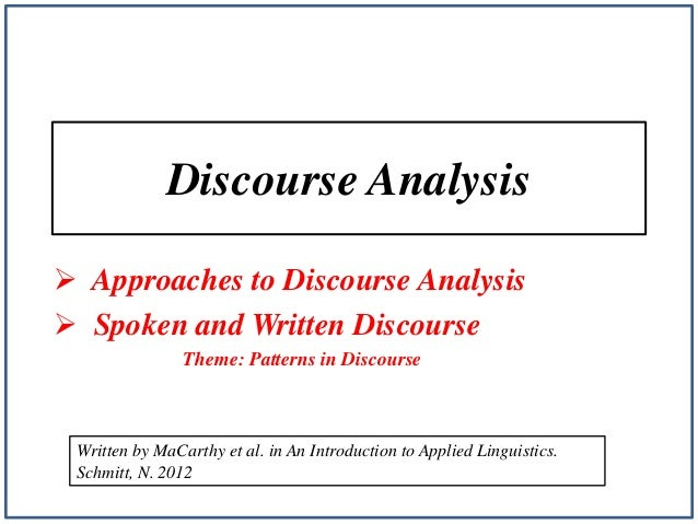 Discourse Analysis  Approaches to Discourse Analysis  Spoken and Written Discourse Theme: Patterns in Discourse  Written...