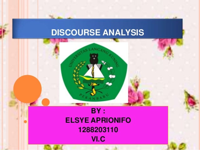 DISCOURSE ANALYSIS BY : ELSYE APRIONIFO 1288203110 VI.C