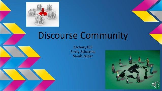 Discourse Community  Zachary Gill  Emily Saldanha  Sarah Zuber