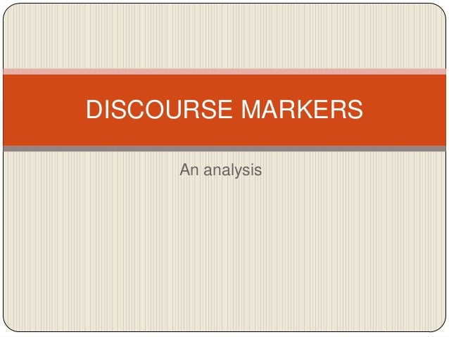 DISCOURSE MARKERS An analysis