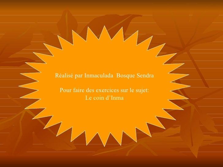 Réalisé par Inmaculada  Bosque Sendra Pour faire des exercices sur le sujet: Le  coin   d'Inma