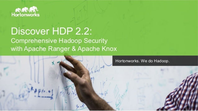Discover HDP 2.2:  Comprehensive Hadoop Security  with Apache Ranger & Apache Knox  Page 1 © Hortonworks Inc. 2014  Horton...