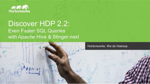 Discover HDP 2.2:  Even Faster SQL Queries  with Apache Hive & Stinger.next  Page 1 © Hortonworks Inc. 2014  Hortonworks. ...