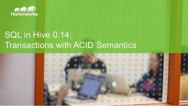 SQL in Hive 0.14:  Transactions with ACID Semantics  Page 17 © Hortonworks Inc. 2014