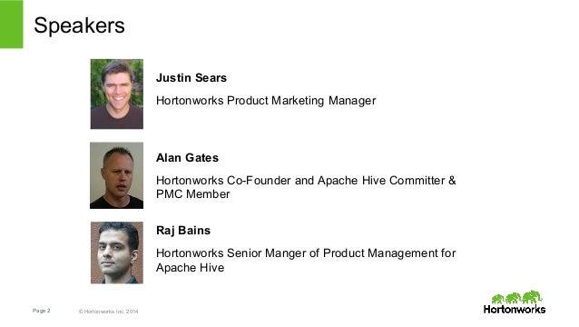 Speakers  Page 2 © Hortonworks Inc. 2014  Justin Sears  Hortonworks Product Marketing Manager  Alan Gates  Hortonworks Co-...