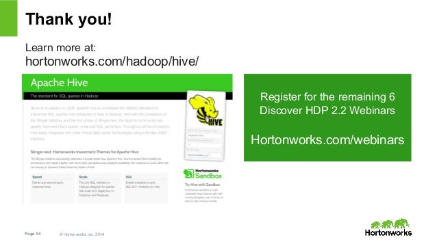 Thank you!  Learn more at:  hortonworks.com/hadoop/hive/  Page 34 © Hortonworks Inc. 2014  Register for the remaining 6  D...