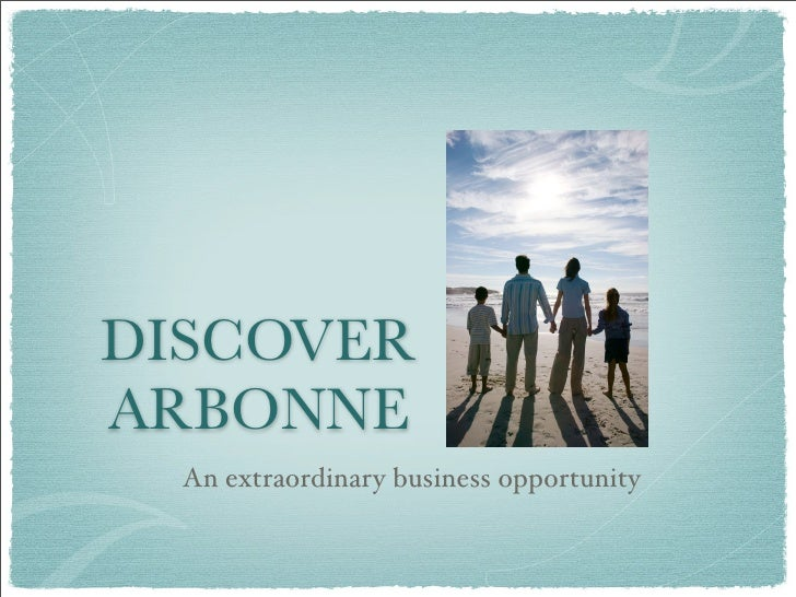 DISCOVER ARBONNE   An extraordinary business opportunity