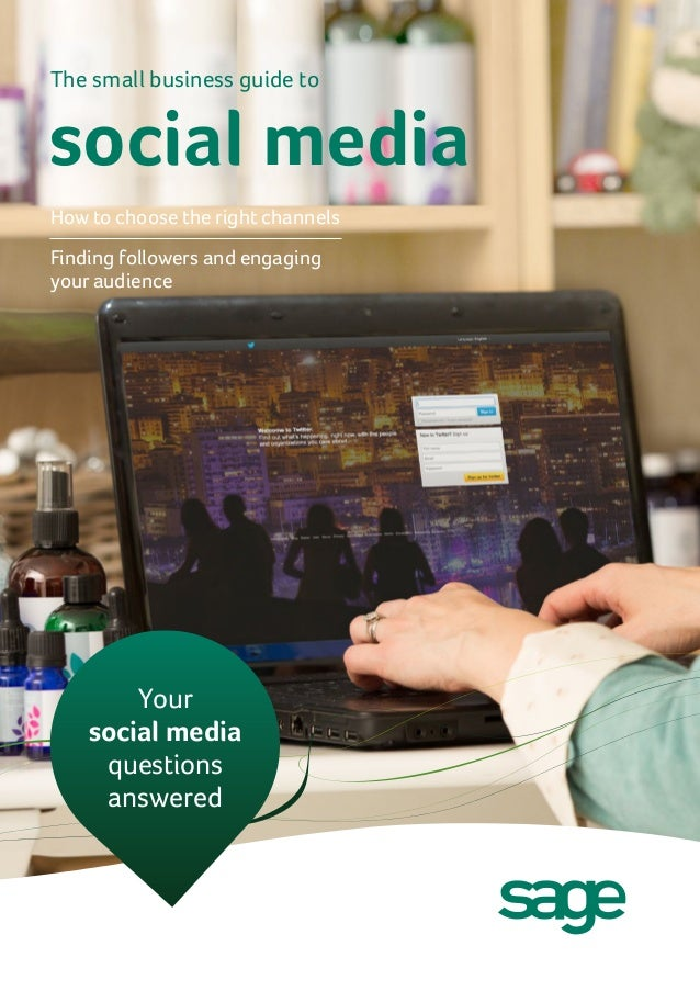 The small business guide to  social media How to choose the right channels Finding followers and engaging your audience  Y...