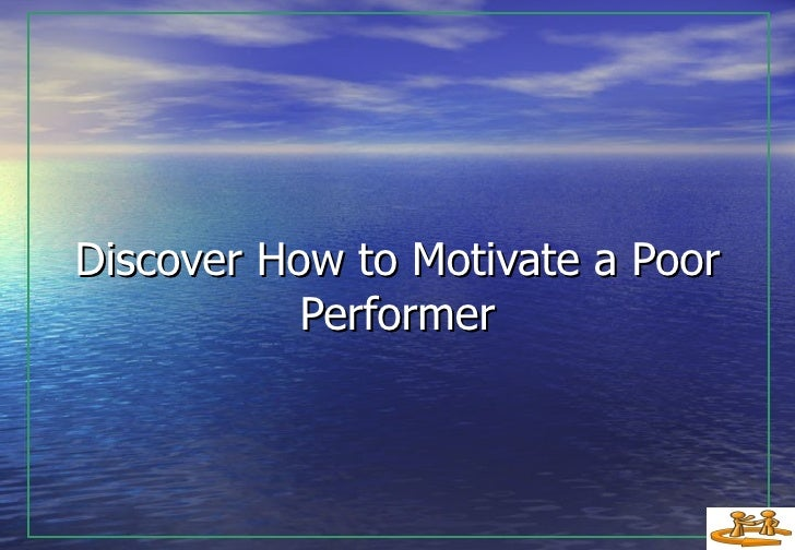 Discover How to Motivate a Poor Performer