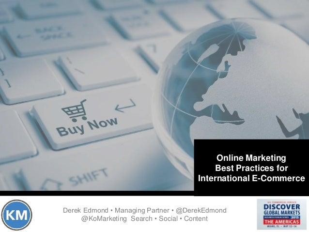 Derek Edmond • Managing Partner • @DerekEdmond @KoMarketing Search • Social • Content Online Marketing Best Practices for ...