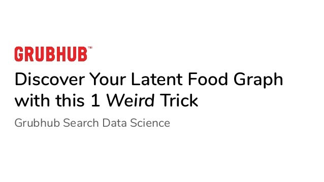 Discover Your Latent Food Graph with this 1 Weird Trick Grubhub Search Data Science