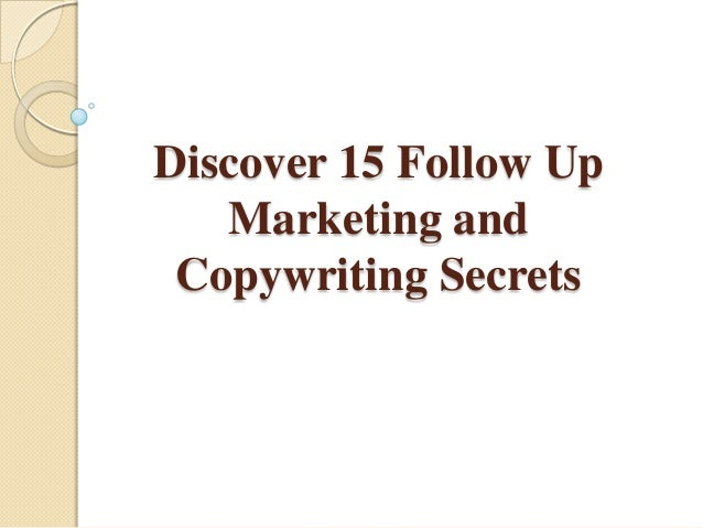 Discover 15 Follow UpMarketing andCopywriting Secrets