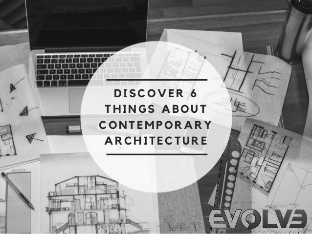 DISCOVER 6 THINGS ABOUT CONTEMPORARY ARCHITECTURE