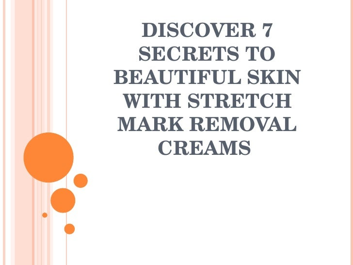 DISCOVER 7 SECRETS TO BEAUTIFUL SKIN WITH STRETCH MARK REMOVAL CREAMS