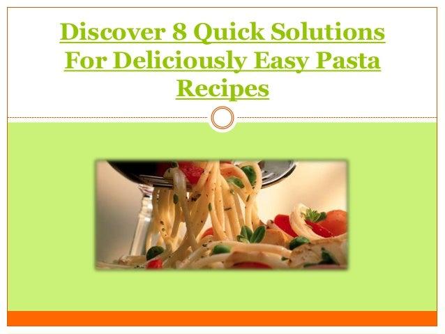 Discover 8 Quick SolutionsFor Deliciously Easy Pasta         Recipes