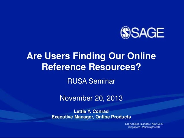 Are Users Finding Our Online Reference Resources? RUSA Seminar November 20, 2013 Lettie Y. Conrad Executive Manager, Onlin...