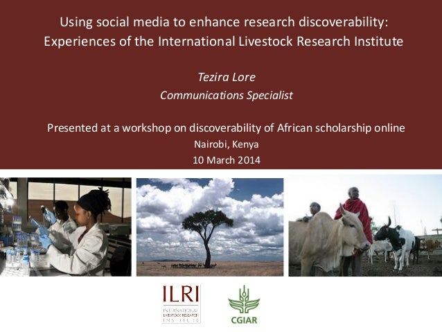 Using social media to enhance research discoverability: Experiences of the International Livestock Research Institute Tezi...