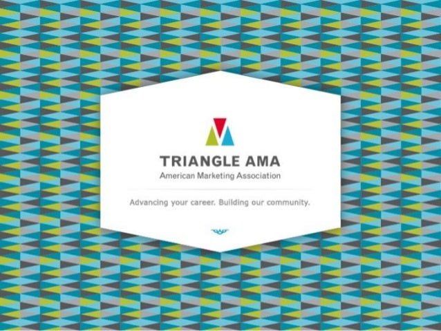 An Introduction  A few facts about Triangle AMA  •Founded just over 30 years ago in 1981  •530+ members  •One of the leadi...