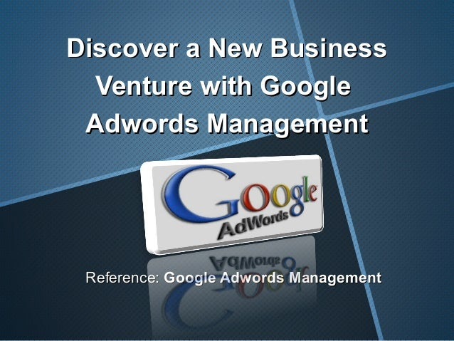 Discover a New BusinessDiscover a New Business Venture with GoogleVenture with Google Adwords ManagementAdwords Management...