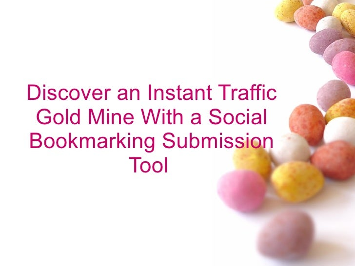 Discover an Instant Traffic Gold Mine With a Social Bookmarking Submission Tool