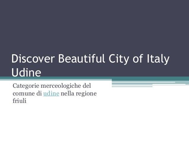 Discover Beautiful City of Italy Udine Categorie merceologiche del comune di udine nella regione friuli