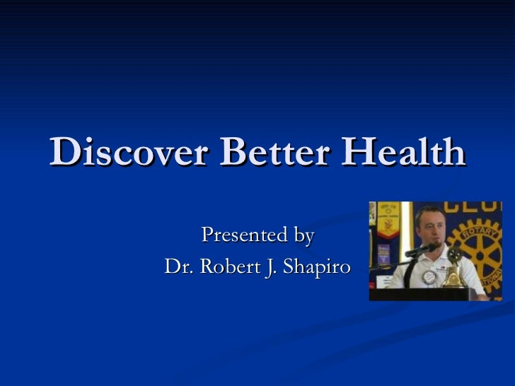 Discover Better Health Presented by Dr. Robert J. Shapiro