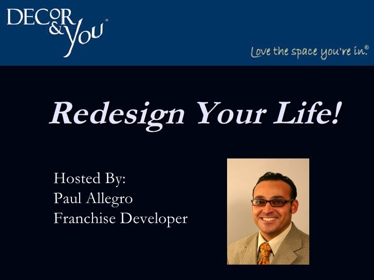 Redesign Your Life!   Hosted By:  Paul Allegro Franchise Developer
