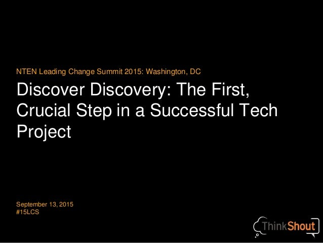 Discover Discovery: The First, Crucial Step in a Successful Tech Project NTEN Leading Change Summit 2015: Washington, DC S...