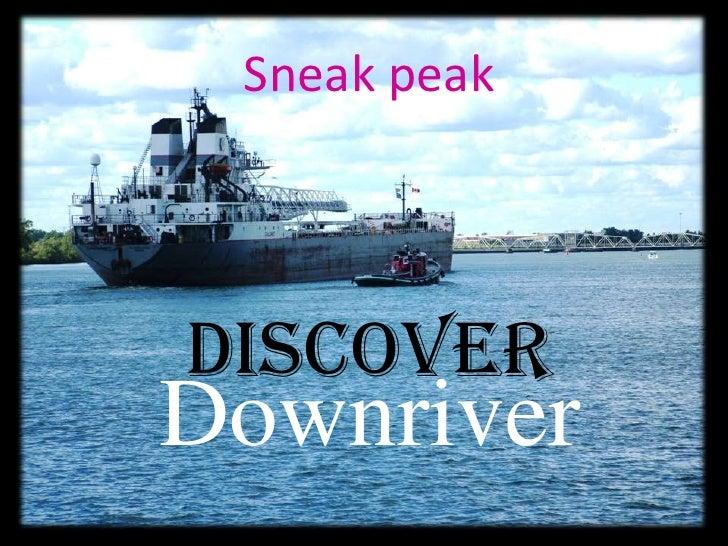 Sneak peak<br />discover<br />Downriver<br />