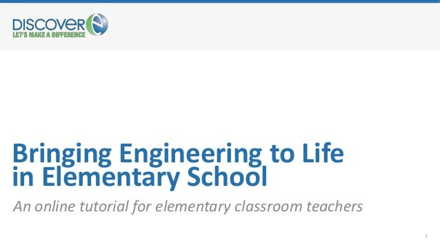 Bringing Engineering to Life in Elementary School An online tutorial for elementary classroom teachers 1
