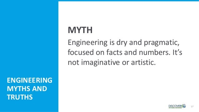 17 Engineering is dry and pragmatic, focused on facts and numbers. It's not imaginative or artistic. ENGINEERING MYTHS AND...