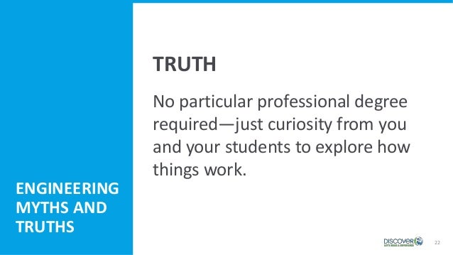 22 No particular professional degree required—just curiosity from you and your students to explore how things work. ENGINE...