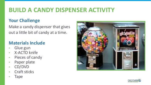 BUILD A CANDY DISPENSER ACTIVITY Your Challenge Make a candy dispenser that gives out a little bit of candy at a time. Mat...