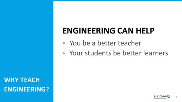  You be a better teacher  Your students be better learners 3 ENGINEERING CAN HELP WHY TEACH ENGINEERING?