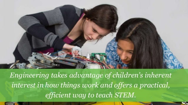 4 Engineering takes advantage of children's inherent interest in how things work and offers a practical, efficient way to ...