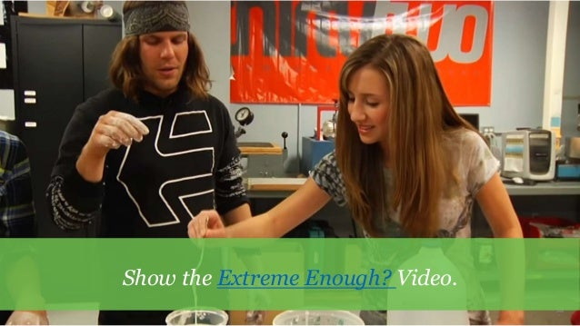 58 Show the Extreme Enough? Video.
